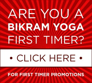 ARE YOU A BIKRAM YOGA FIRST TIMER?